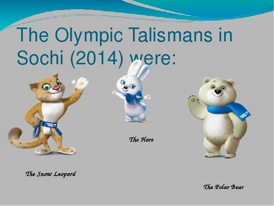 The Olympic Talismans in Sochi (2014) were: The Snow Leopard The Hare The Pol...