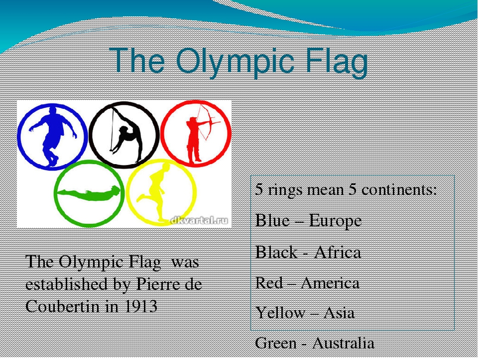 The Olympic Flag 5 rings mean 5 continents: Blue – Europe Black - Africa Red...