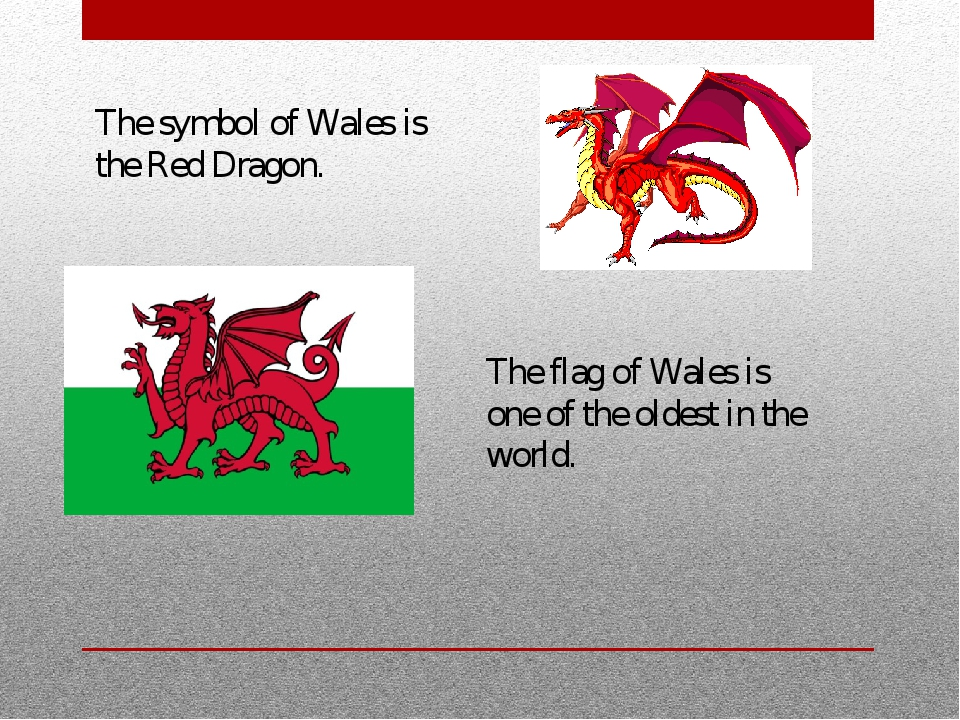 The symbol of Wales is the Red Dragon. The flag of Wales is one of the oldest...