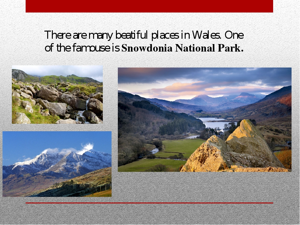 There are many beatiful places in Wales. One of the famouse is Snowdonia Nati...