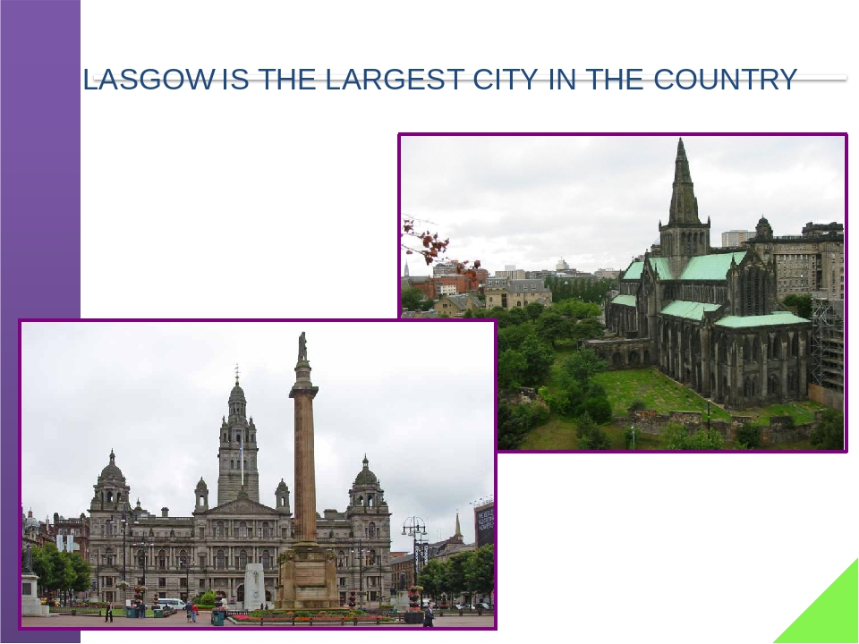 GLASGOW IS THE LARGEST CITY IN THE COUNTRY
